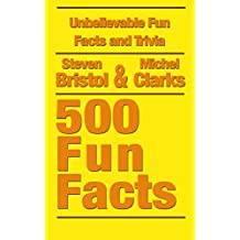 Unbelievable Fun Facts and Trivia: 500 Fun Facts