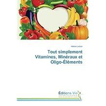 Tout simplement Vitamines, Minéraux et Oligo-Éléments (French Edition)