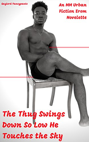 Search : The Thug Swings Down So Low He Touches the Sky: An MM Urban Fiction Erom Novelette
