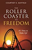 The Roller Coaster to Freedom: Its Time to Wake Up!