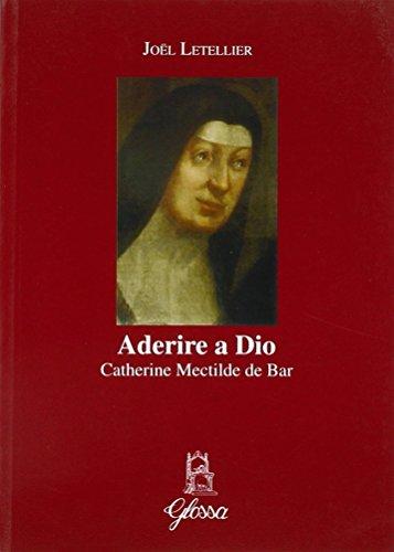 Aderire a Dio. Catherine Mectilde de Bar Joél Letellier