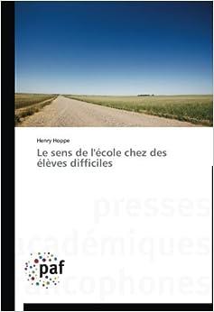 Book Le sens de l'??cole chez des ??l??ves difficiles (French Edition) by Hoppe Henry (2014-10-09)
