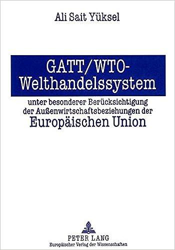 GATT/Wto - Welthandelssystem Unter Besonderer Beruecksichtigung Der Aussenwirtschaftsbeziehungen Der Europaeischen Union