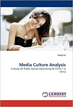 Book Media Culture Analysis: A Study On Public Service Advertising Of CCTV-1 in China