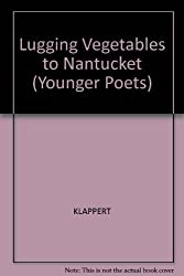 Lugging Vegetables to Nantucket (Yale Series of Younger Poets)
