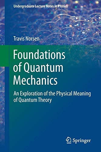 - Foundations of Quantum Mechanics: An Exploration of the Physical Meaning of Quantum Theory (Undergraduate Lecture Notes in Physics)