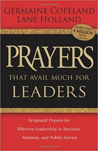 Prayers that Avail Much for Leaders: Scriptural Prayers for
