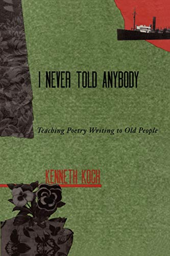 I never Told Anybody: Teaching Poetry Writing to Old People