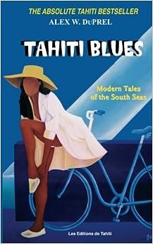 Book Tahiti Blues: Modern Tales of the South Seas by Mr Alex W Du Prel (2011-07-12)