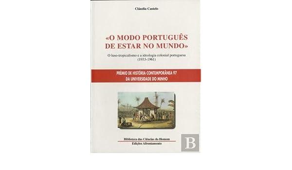 O modo português de estar no mundo: O luso-tropicalismo e a ideologia colonial portuguesa 1933-1961 Biblioteca das ciências do homem: Amazon.es: Cláudia ...