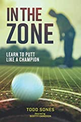 """Putting expert and authority Scotty Cameron says """"In The Zone"""" which is beautifully illustrated in full color and is """"the BEST information, and strategy to improve your putting. I know you'll enjoy it, and it will get your putting on the righ..."""