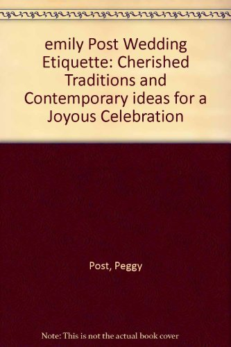 emily Post Wedding Etiquette: Cherished Traditions and Contemporary ideas for a Joyous Celebration