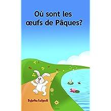 Livre Paques: Où sont les œufs de Pâques?: Livre lapin de paques (pâques enfant), (French Edition) le lapin de paques (pâques bébé) Childrens French book, ... (Livres d'images pour les enfants t. 10)