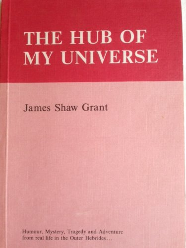 Hub of My Universe James Shaw Grant