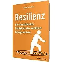 Resilienz: Die unentdeckte Fähigkeit der wirklich Erfolgreichen