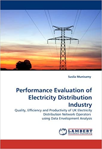 Download online Performance Evaluation of Electricity Distribution Industry: Quality, Efficiency and Productivity of UK Electricity Distribution Network Operators  using Data Envelopment Analysis PDF, azw (Kindle), ePub, doc, mobi