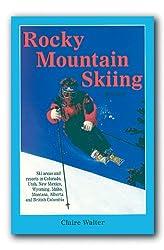 Rocky Mountain Skiing, 2nd Ed.: Ski Areas and Resorts in Colorado, Utah, Idaho, Wyoming, Montana, New Mexico, and Western Canada