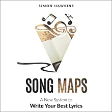Song Maps: A New System to Write Your Best Lyrics Audiobook by Simon Hawkins Narrated by Sandra Hawkins