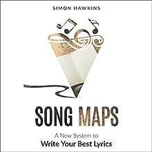 Song Maps: A New System to Write Your Best Lyrics | Livre audio Auteur(s) : Simon Hawkins Narrateur(s) : Sandra Hawkins