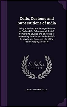 Cults, Customs and Superstitions of India: Being a Revised and Enlarged Edition of Indian Life, Religious and Social Comprising Studies and Sketches ... Domestic Life of the Indian People; Also of W