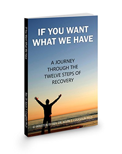 If You Want What We Have: A Journey Through the Twelve Steps