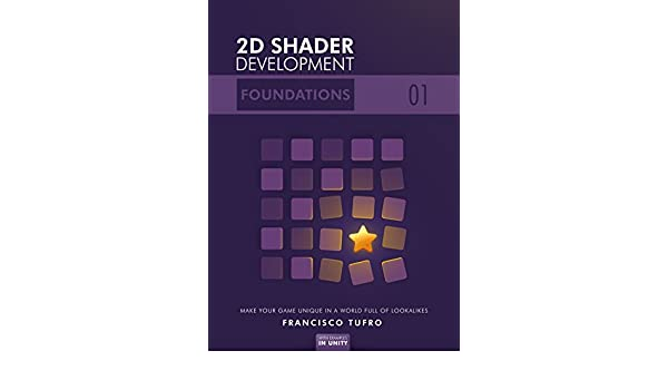 2D Shader Development: Foundations: (Make your game unique in a