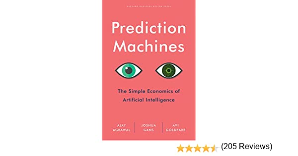 Prediction Machines: The Simple Economics of Artificial Intelligence: Amazon.es: Agrawal, Ajay, Gans, Joshua, Goldfarb, Avi: Libros en idiomas extranjeros