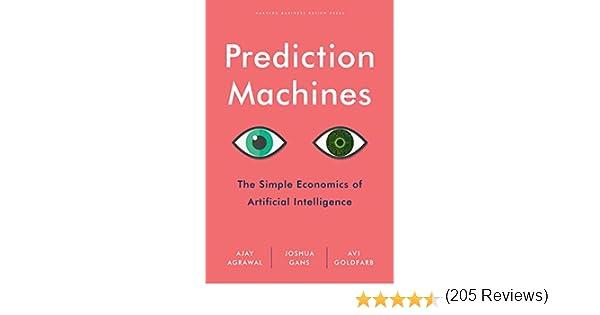 Prediction Machines: The Simple Economics of Artificial Intelligence: Amazon.es: Agrawal, Ajay, Gans, Joshua, Goldfarb, Avi: Libros en idiomas extranjeros