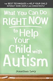 What You Can Do Right Now to Help Your Child with Autism by [Levy, Jonathan]