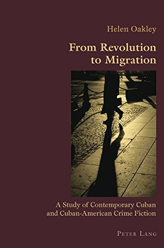 From Revolution To Migration  A Study Of Contemporary Cuban And Cuban American Crime Fiction  Hispanic Studies  Culture And Ideas Band 8