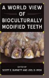 A World View of Bioculturally Modified Teeth