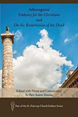 Athenagoras' Embassy for the Christians and on the Resurrection of the Dead: Edited with Notes and Commentary by Rev. Aaron SIMMs (St. Polycarp Church Fathers) Paperback
