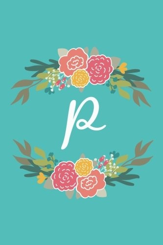 Download P: 6x9 Lined, Monogrammed Personalized Writing Notebook Journal, 120 Pages – Teal Blue with Pink and Yellow Flowers and Initial Letter Monogram, ... Holidays (Flower Circle Monogram) (Volume 16) pdf