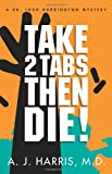 Take 2 Tabs, Then Die, A. J. Harris, 0982936168
