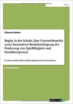 Rugby in der Schule. Eine Unterrichtsreihe unter besonderer Berücksichtigung der Förderung von Spielfähigkeit und Sozialkompetenz