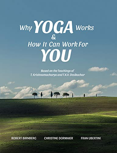 Why Yoga Works & How It Can Work For You: Based on the ...