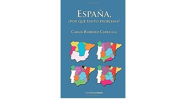 España ¿por qué tanto problema?: Amazon.es: Barreiro, Carlos: Libros