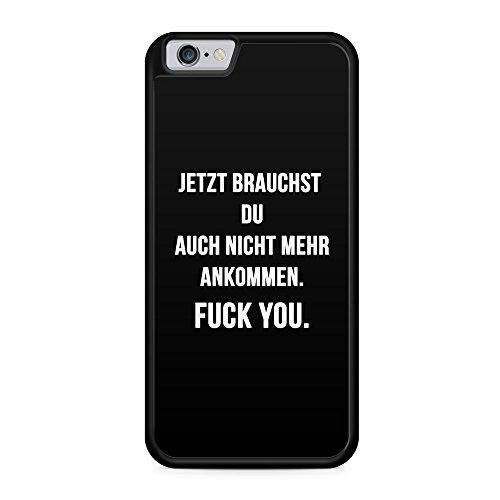 Jetzt brauchst du auch nicht mehr ankommen. Fuck You. BK - Hülle für iPhone 6 & 6s SILIKON Handyhülle Case Cover Schutzhülle - Coole Bedruckte Design Lustige Ausgefallene Geile Witzige Spruch Sprüche