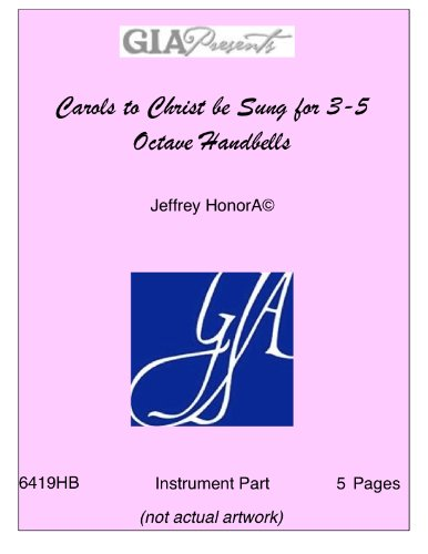 Carols to Christ be Sung for 3-5 Octave Handbells - Jeffrey Honor̩ pdf