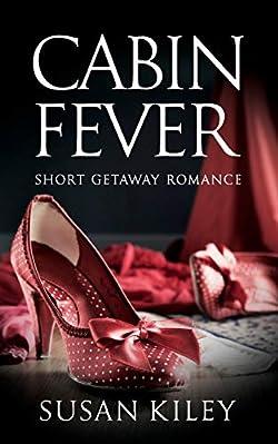Cabin Fever: Short Getaway Romance