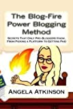 The Blog-Fire Power Blogging Method : Secrets That Only Pro-Bloggers Know, from Picking a Platform to Getting Paid (Paperback)--by Angela Atkinson [2015 Edition]