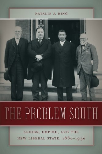 The Problem South: Region, Empire, and the New Liberal State, 1880-1930 (Politics and Culture in the Twentieth-Century S