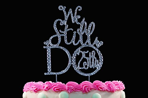 - We Still DO 25th Crystal Cake Toppers Bling Silver Cake Topper Wedding 25th Anniversary Cake Toppers by Yacanna