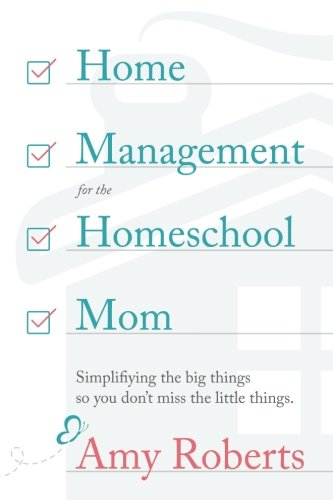 Home Management for the Homeschool Mom: Simplifying the big things so you don't miss the little things.