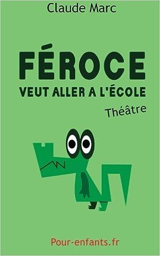 Féroce veut aller à lécole: Pièce de théâtre pour enfants. Pièce en français facile.