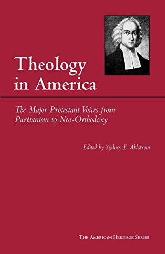 Theology in America: The Major Protestant Voices from Puritanism to Neo-Orthodoxy (American Heritage Series)