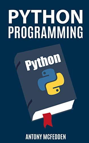 Python Programming: The Ultimate Step By Step Guide To Programming