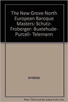 The New Grove North European baroque masters: Schutz, Froberger, Buxtehude, Purcell, Telemann (The Composer biography series)