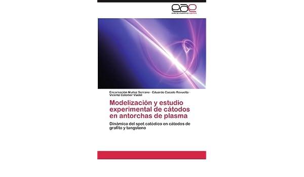 Modelización y estudio experimental de cátodos en antorchas de plasma: Dinámica del spot catódico en cátodos de grafito y tungsteno (Spanish Edition): ...