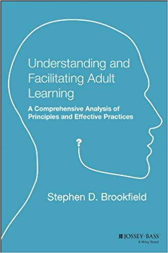understanding and facilitating adult learning a comprehensive analysis of principles and effective practices stephen d brookfield 9781555423551